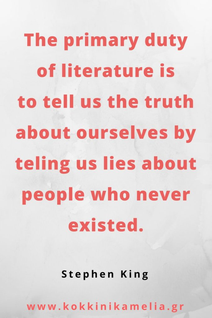 The primary duty of literature is to tell us the truth about ourselves by telling us lies about people who never existed.