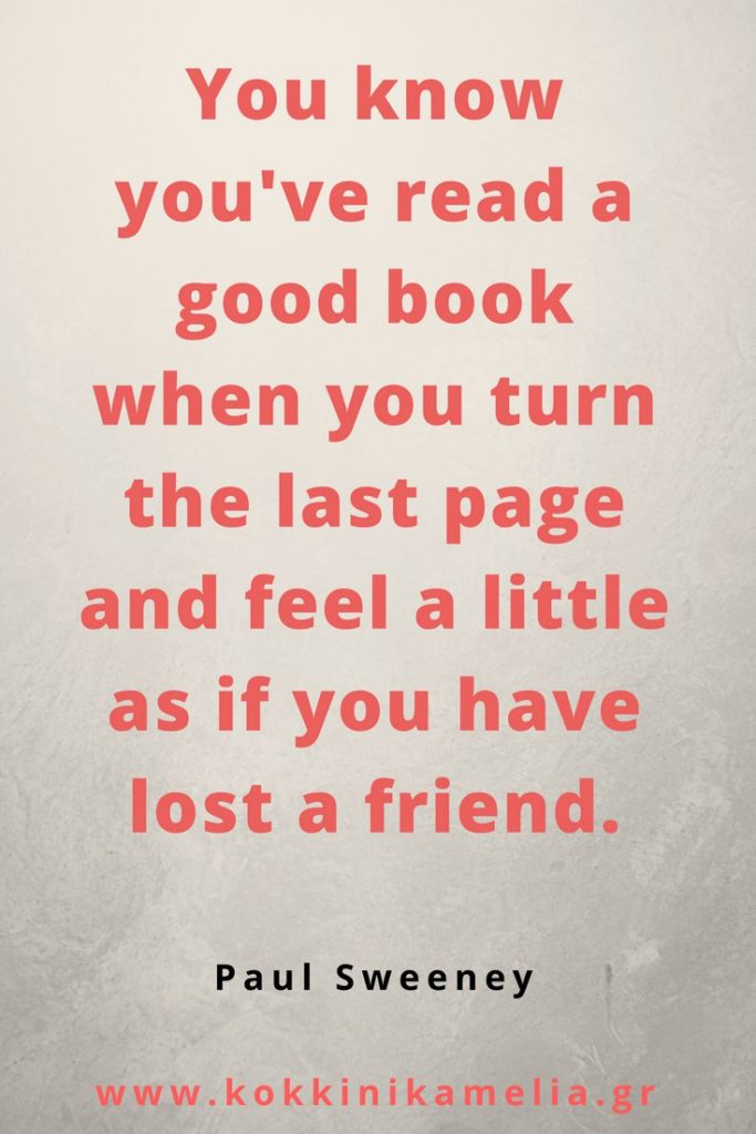 You know you've read agood book when you turn the last page and feel a little as if you have lost a friend.