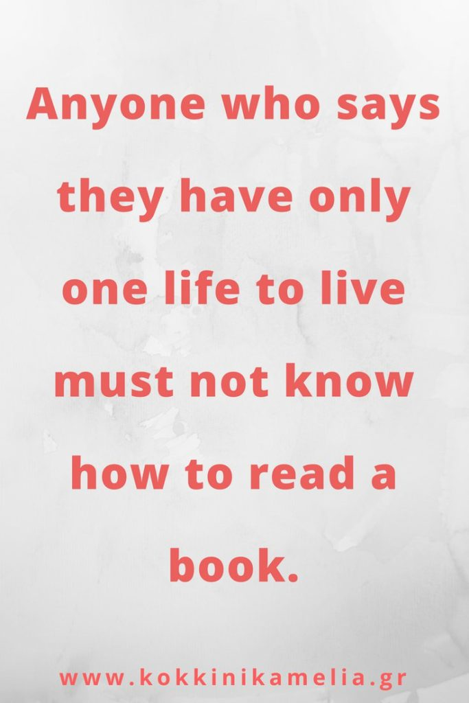 Anyone who says they have only one life to live must not know how to read a book.